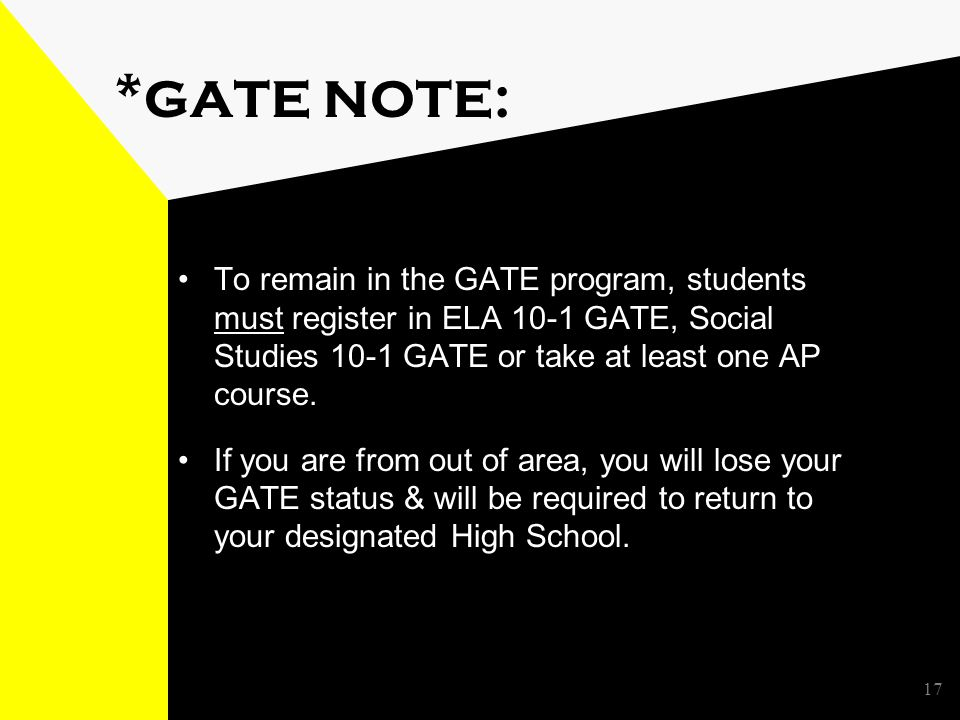 17 * GATE NOTE: To remain in the GATE program, students must register in ELA 10-1 GATE, Social Studies 10-1 GATE or take at least one AP course.