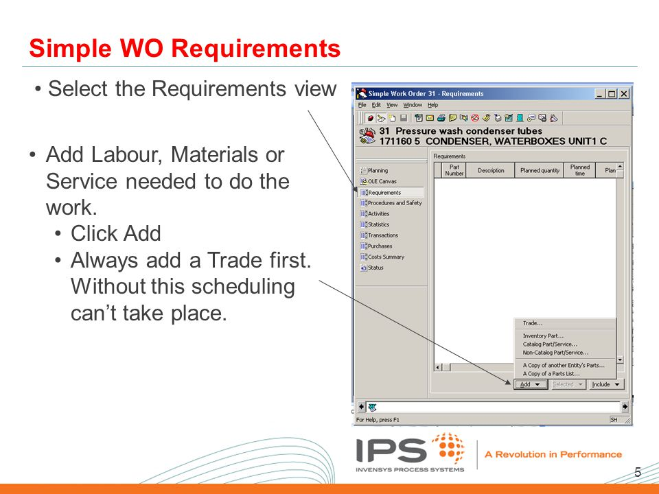 5 2008 NA Client Conference Template Simple WO Requirements Select the Requirements view Add Labour, Materials or Service needed to do the work.