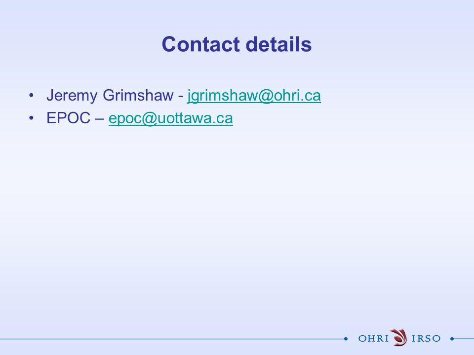 Contact details Jeremy Grimshaw - jgrimshaw@ohri.cajgrimshaw@ohri.ca EPOC – epoc@uottawa.caepoc@uottawa.ca
