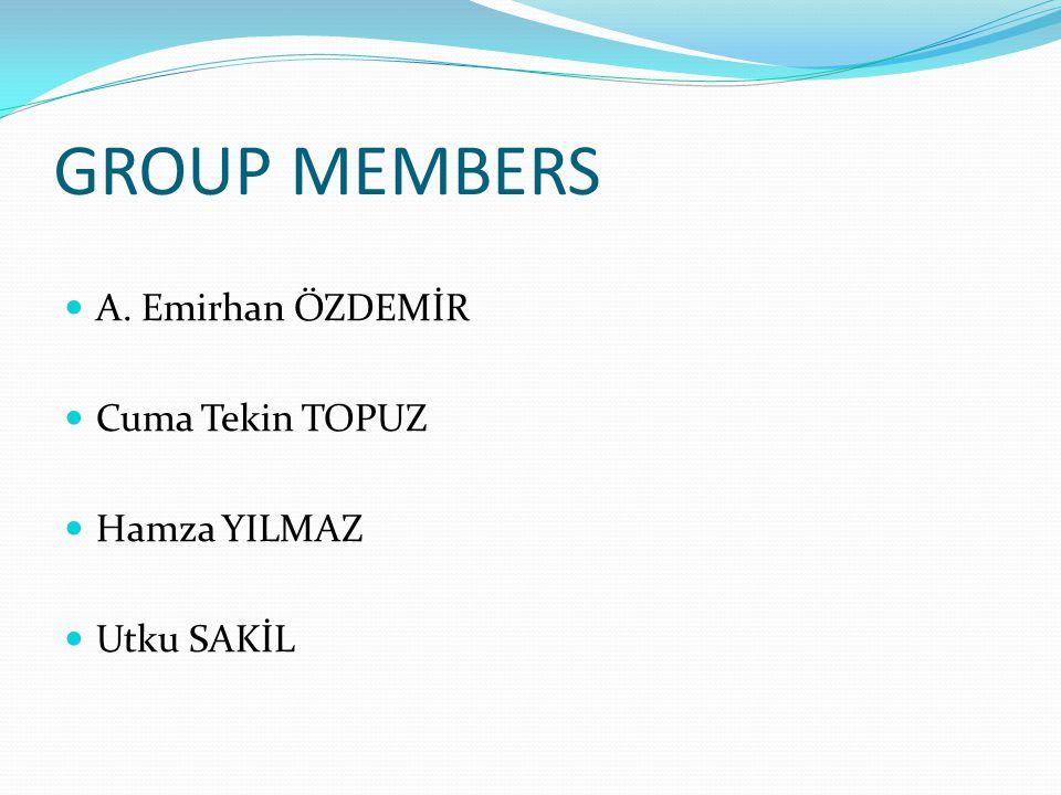 GROUP MEMBERS A. Emirhan ÖZDEMİR Cuma Tekin TOPUZ Hamza YILMAZ Utku SAKİL