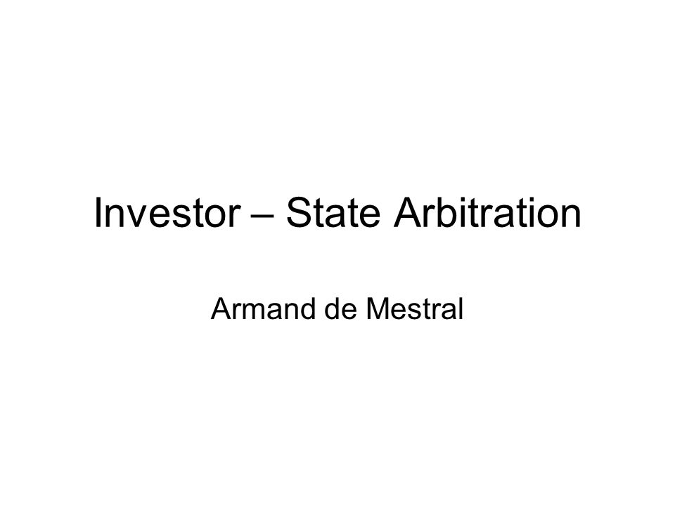 Investor – State Arbitration Armand de Mestral