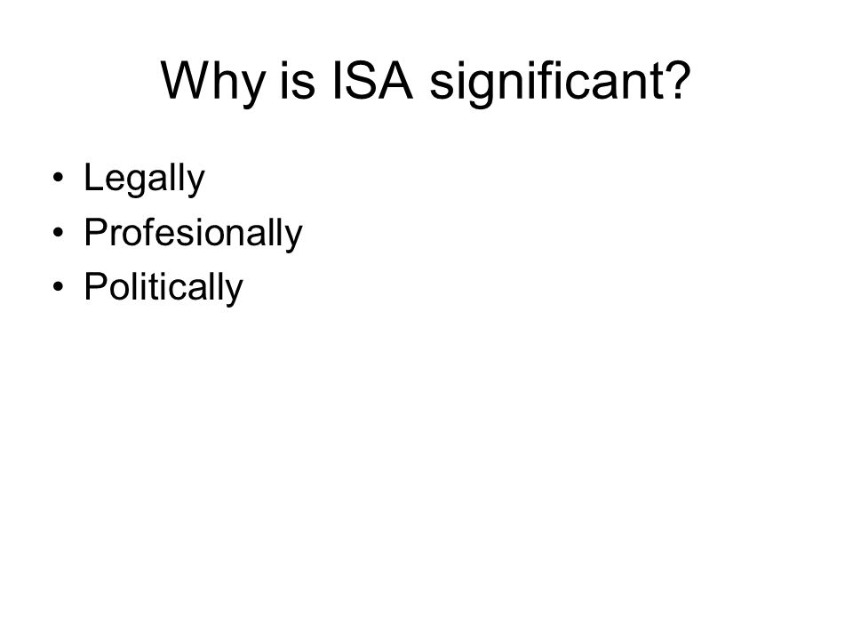 Why is ISA significant Legally Profesionally Politically