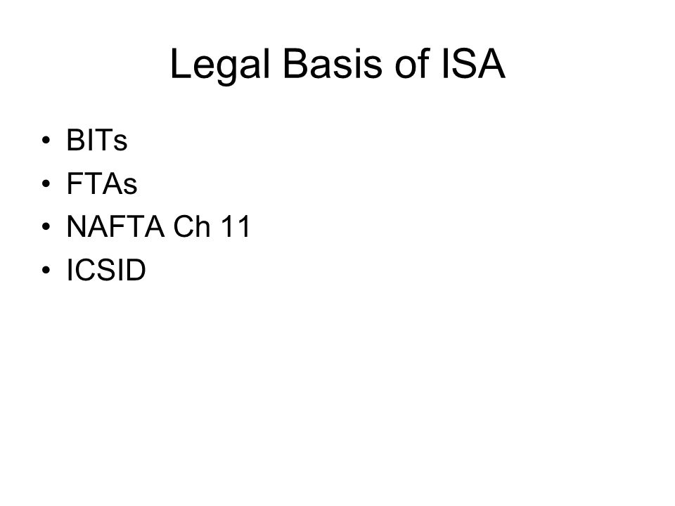 Legal Basis of ISA BITs FTAs NAFTA Ch 11 ICSID