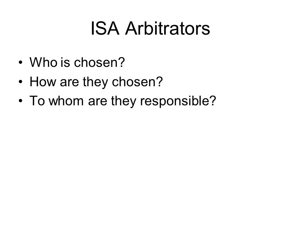 ISA Arbitrators Who is chosen How are they chosen To whom are they responsible