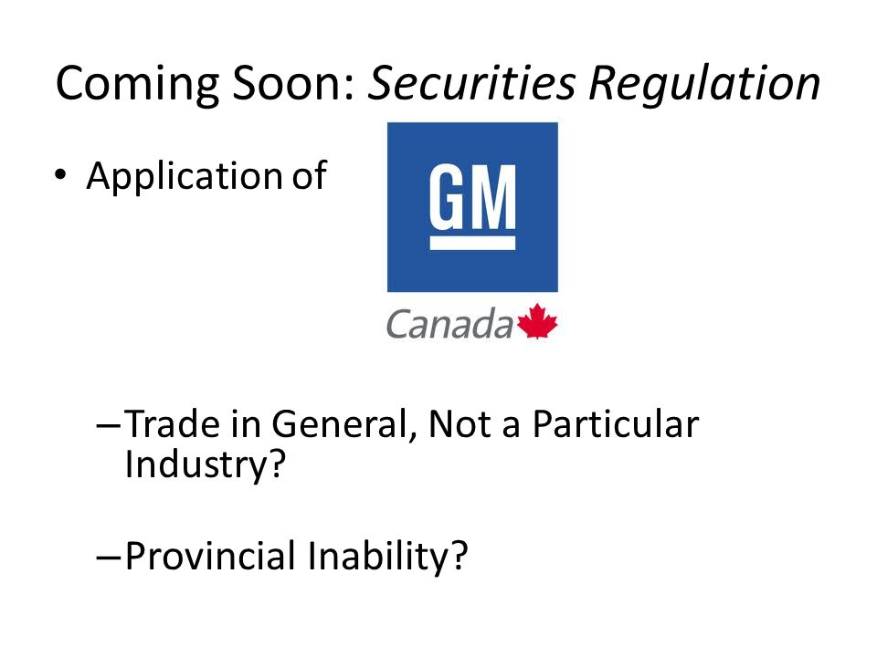 Coming Soon: Securities Regulation Application of – Trade in General, Not a Particular Industry.