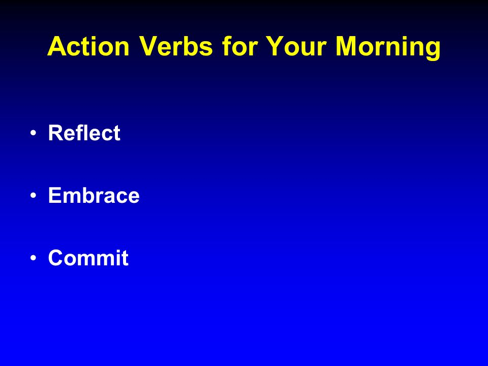 Action Verbs for Your Morning Reflect Embrace Commit