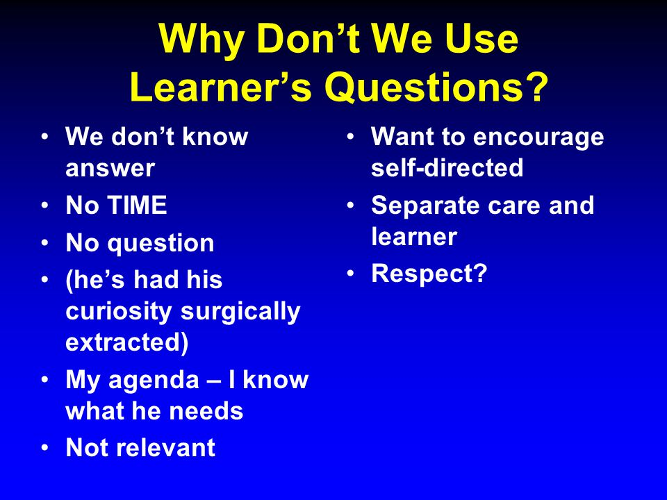 Why Don't We Use Learner's Questions.