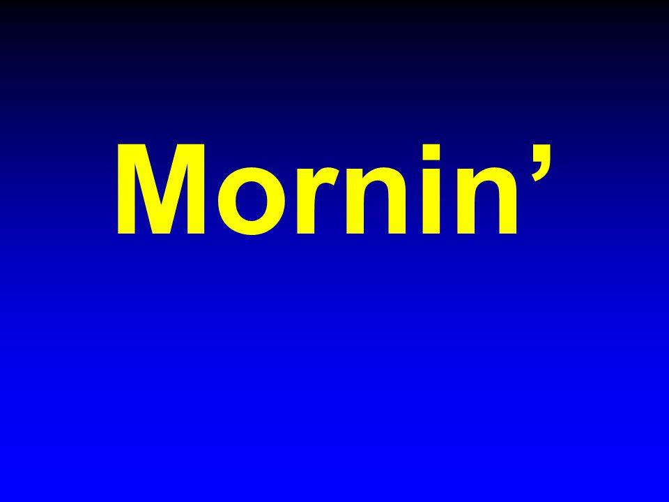 Mornin'