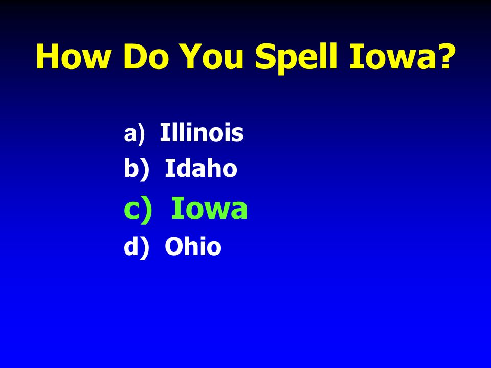 How Do You Spell Iowa a) Illinois b) Idaho c) Iowa d) Ohio