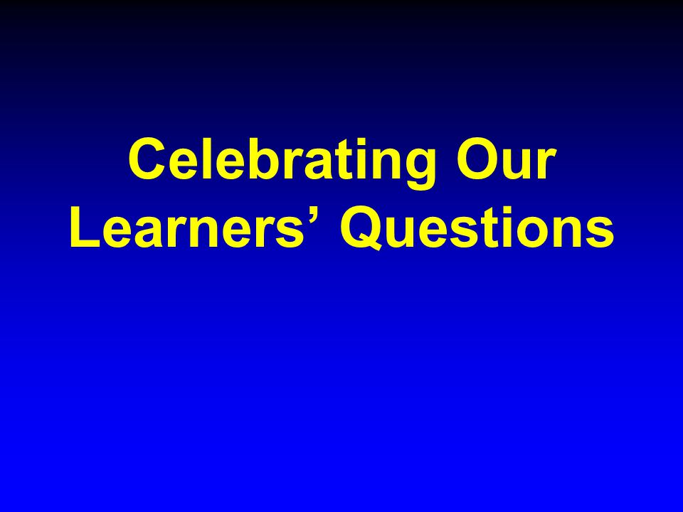 Celebrating Our Learners' Questions