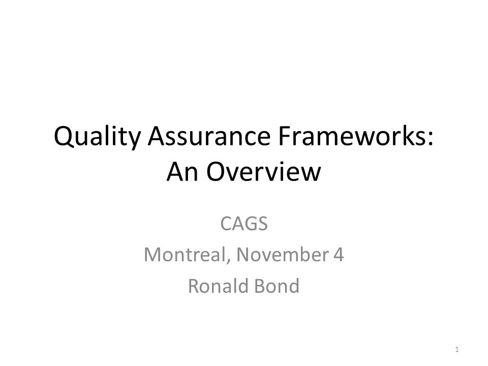 Quality Assurance Frameworks: An Overview CAGS Montreal, November 4 Ronald Bond 1