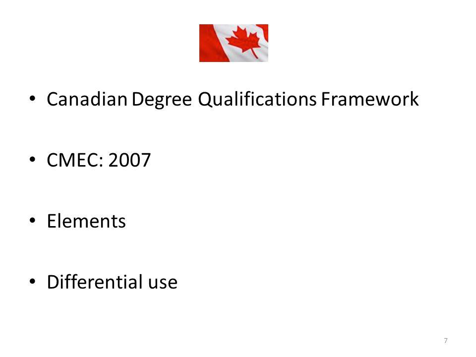 Canadian Degree Qualifications Framework CMEC: 2007 Elements Differential use 7