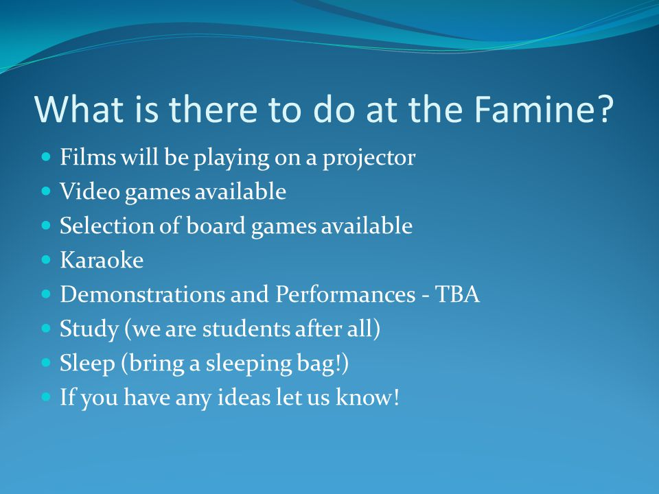 What is there to do at the Famine.