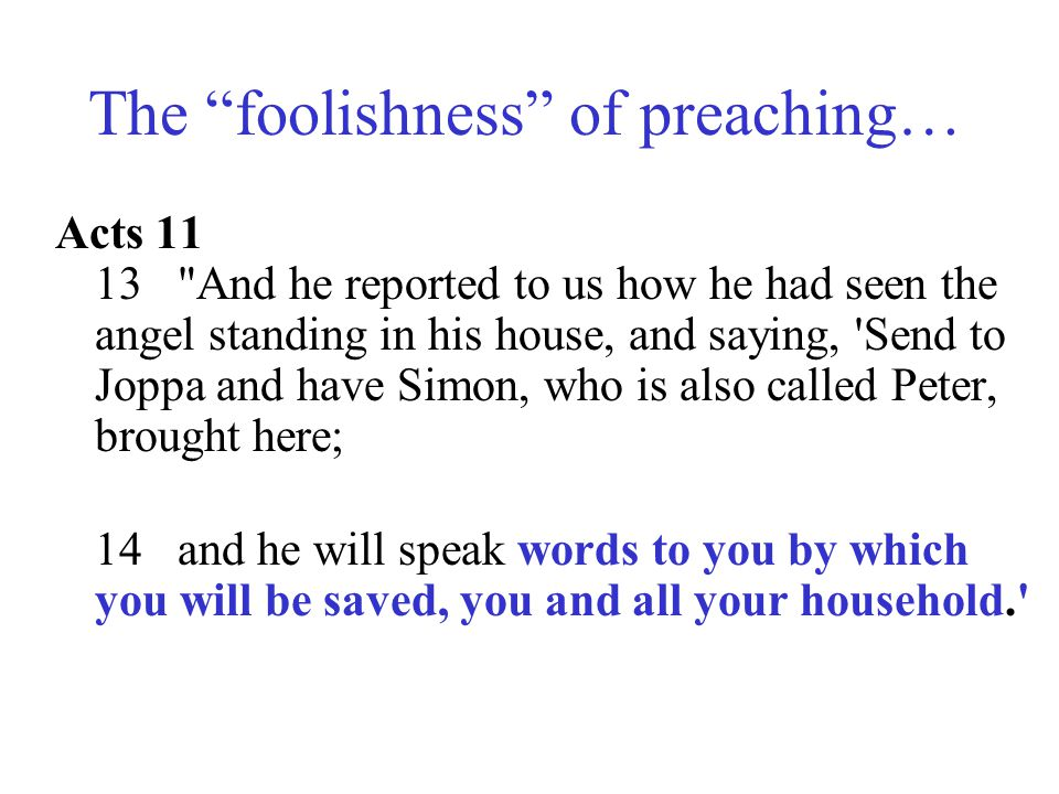 """The """"foolishness"""" of preaching… Acts 11 13"""