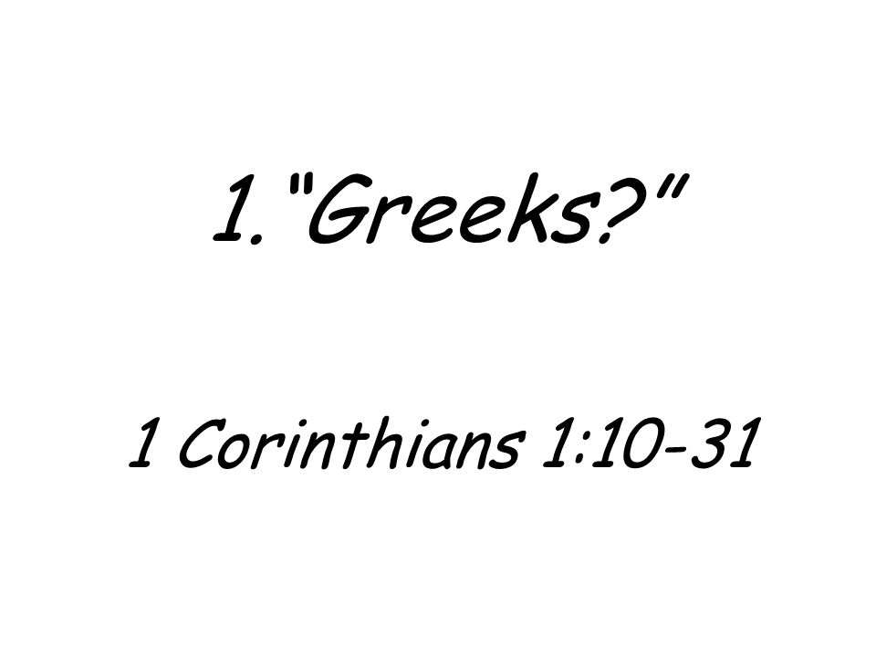 "1.""Greeks?"" 1 Corinthians 1:10-31"