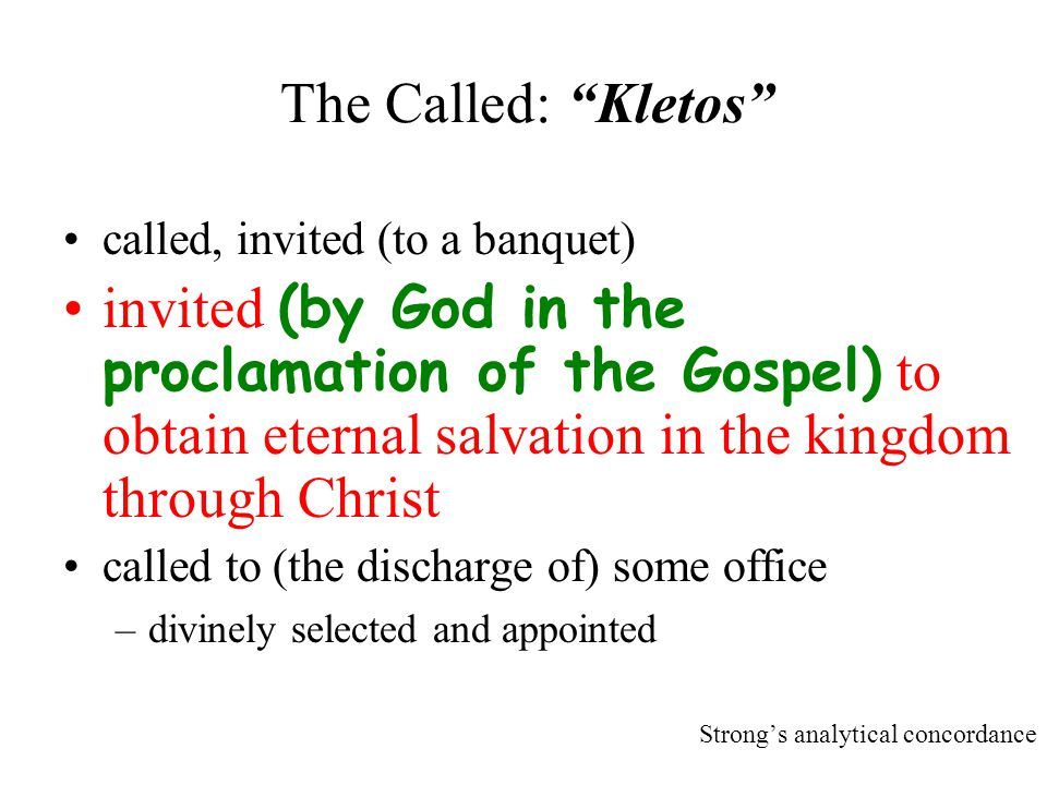 """The Called: """"Kletos"""" called, invited (to a banquet) invited (by God in the proclamation of the Gospel) to obtain eternal salvation in the kingdom thro"""