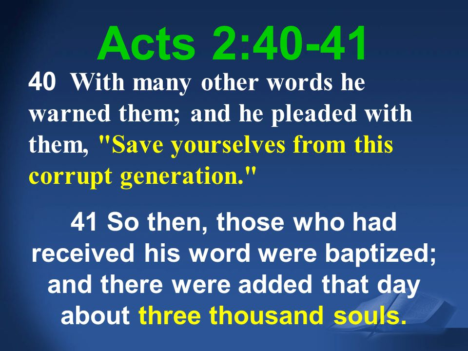 Scripture Background - new Acts 2:40-41 40 With many other words he warned them; and he pleaded with them,