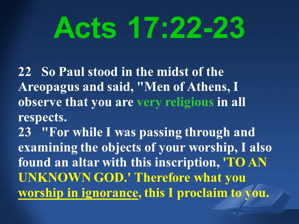 Acts 17:23 NIV Acts 17:22-23 22 So Paul stood in the midst of the Areopagus and said,
