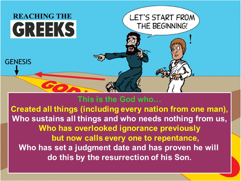 03 reach Greeks – old clothes This is the God who… Created all things (including every nation from one man), Who sustains all things and who needs not