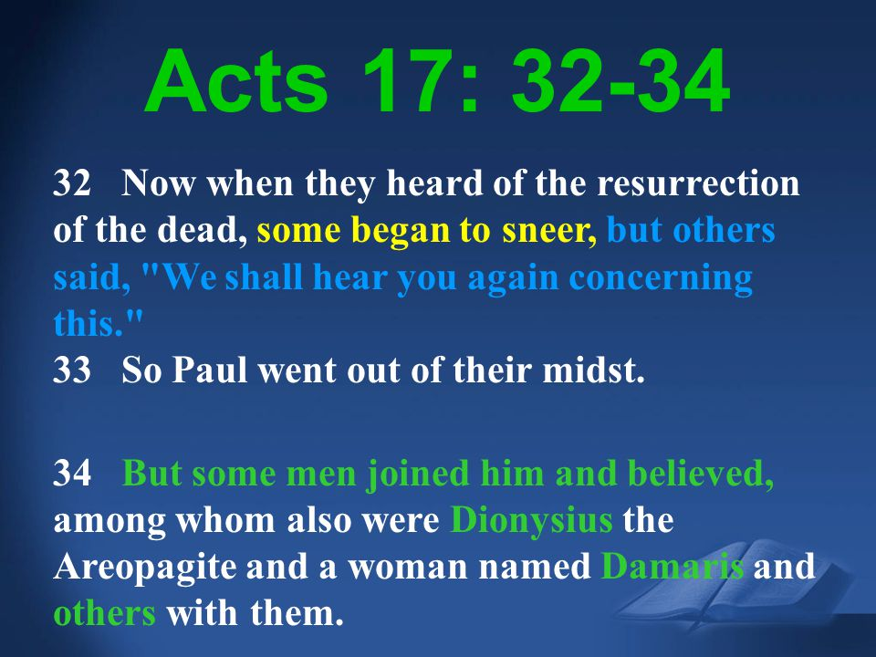 Acts 17:32, 34 NIV Acts 17: 32-34 32 Now when they heard of the resurrection of the dead, some began to sneer, but others said,