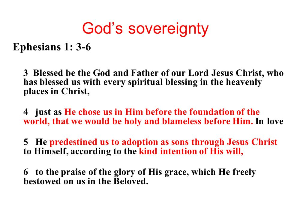God's sovereignty Ephesians 1: 3-6 3 Blessed be the God and Father of our Lord Jesus Christ, who has blessed us with every spiritual blessing in the h