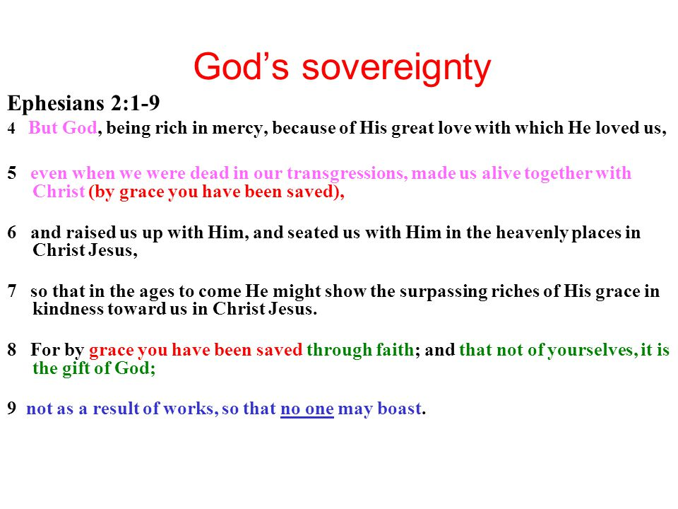 God's sovereignty Ephesians 2:1-9 4 But God, being rich in mercy, because of His great love with which He loved us, 5 even when we were dead in our tr