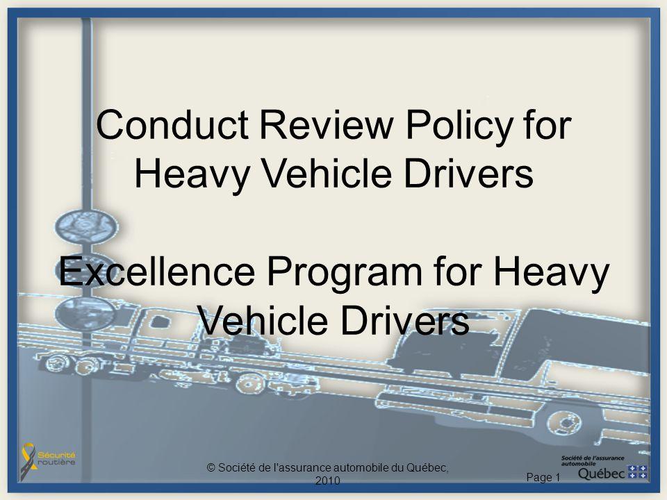 Conduct Review Policy for Heavy Vehicle Drivers Excellence Program for Heavy Vehicle Drivers © Société de l'assurance automobile du Québec, 2010 Page