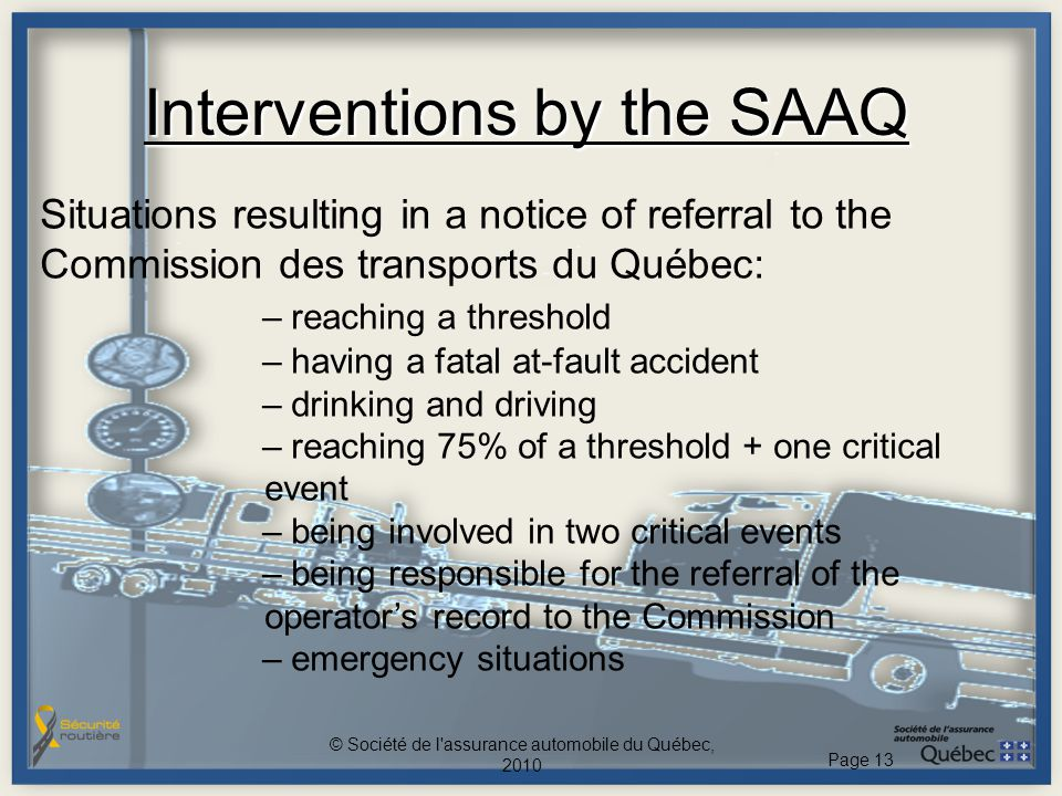 Interventions by the SAAQ Situations resulting in a notice of referral to the Commission des transports du Québec: – reaching a threshold – having a f