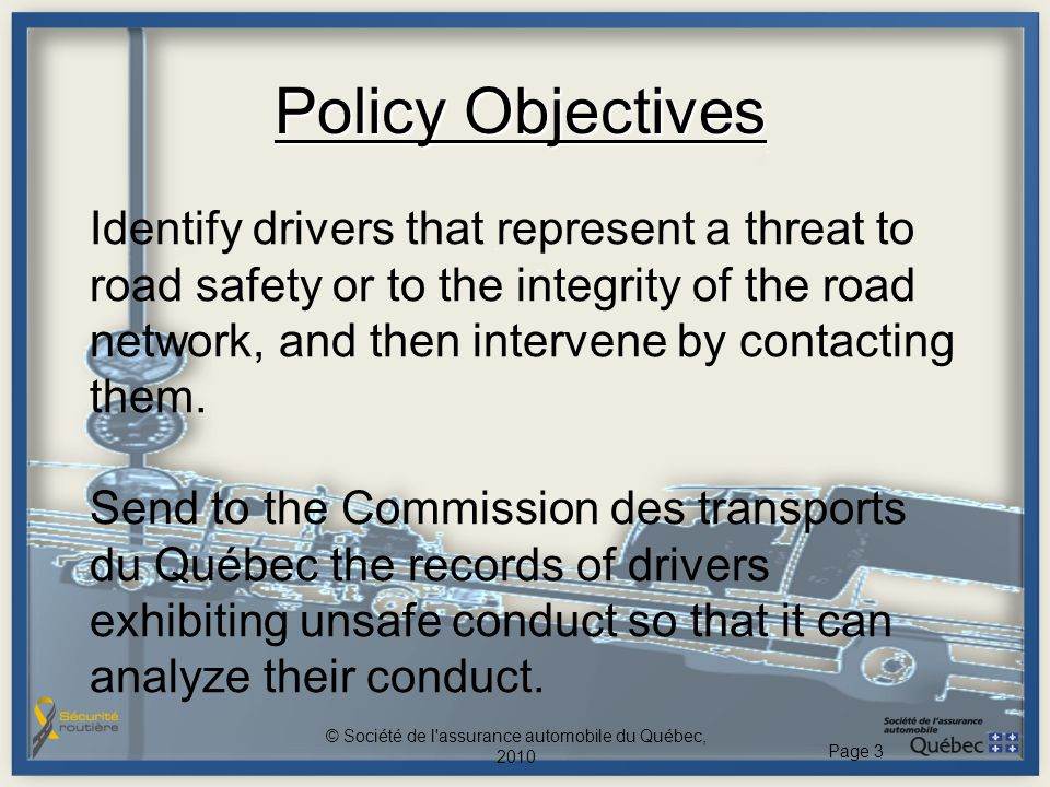 Policy Objectives Identify drivers that represent a threat to road safety or to the integrity of the road network, and then intervene by contacting th