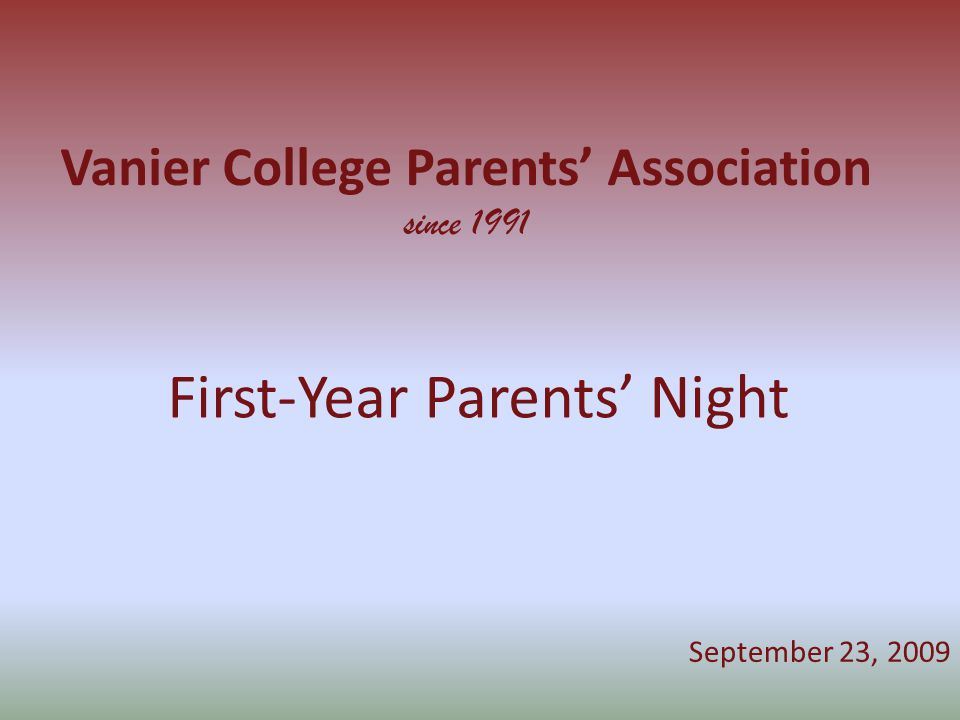 Vanier College Parents' Association since 1991 First-Year Parents' Night September 23, 2009