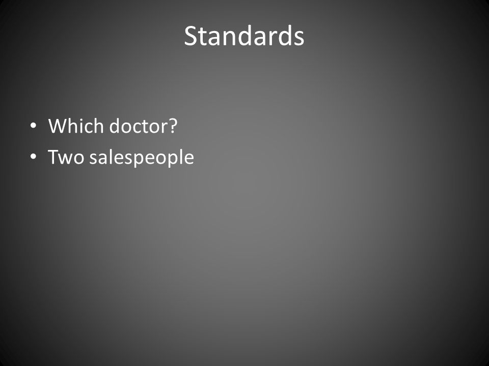 Standards Which doctor Two salespeople