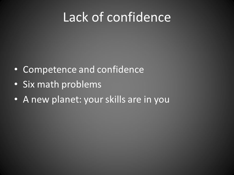 Lack of confidence Competence and confidence Six math problems A new planet: your skills are in you