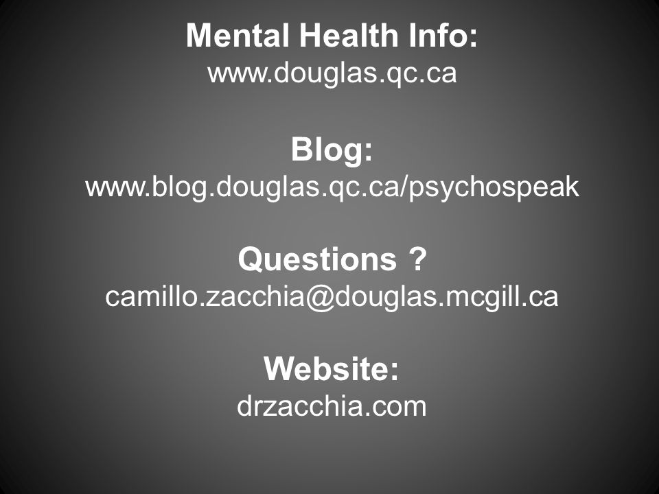 Mental Health Info: www.douglas.qc.ca Blog: www.blog.douglas.qc.ca/psychospeak Questions .
