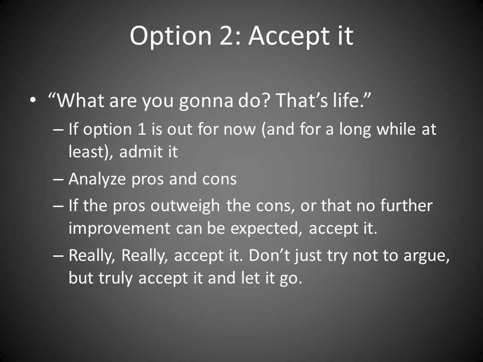 Option 2: Accept it What are you gonna do.