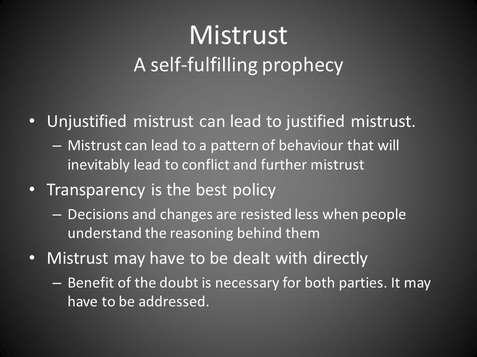 Mistrust A self-fulfilling prophecy Unjustified mistrust can lead to justified mistrust.