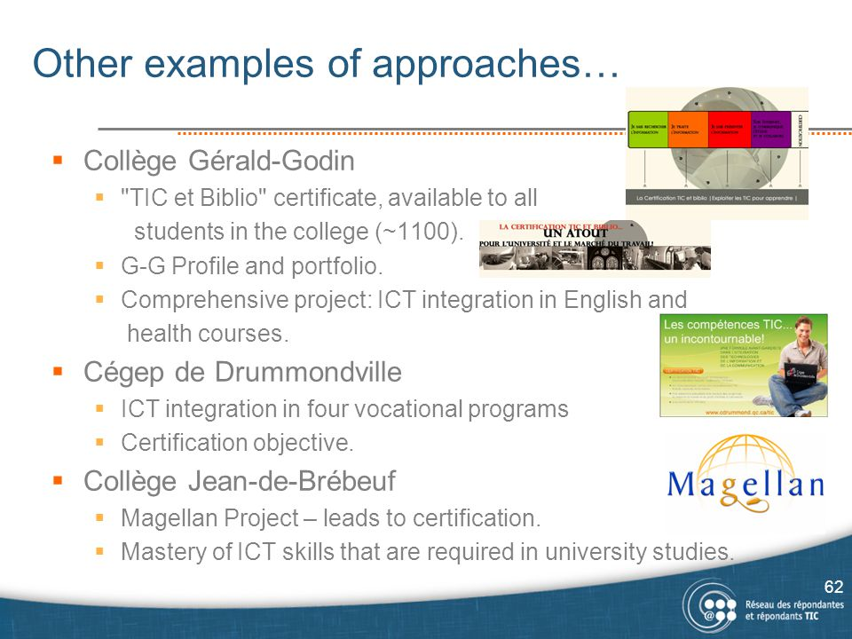 Other examples of approaches…  Collège Gérald-Godin  TIC et Biblio certificate, available to all students in the college (~1100).