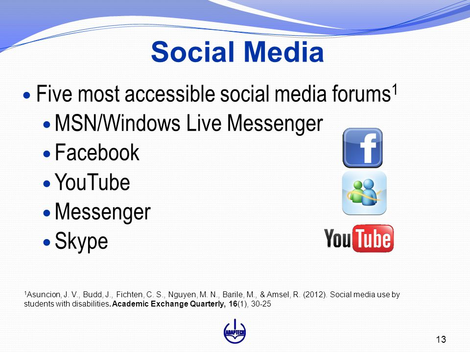 Social Media 13 Five most accessible social media forums 1 MSN/Windows Live Messenger Facebook YouTube Messenger Skype 1 Asuncion, J. V., Budd, J., Fi