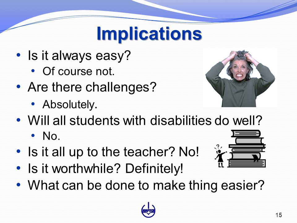 Implications Is it always easy. Of course not. Are there challenges.