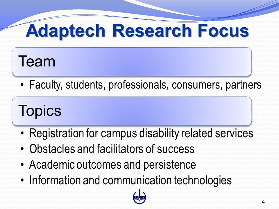 Adaptech Research Focus Team Faculty, students, professionals, consumers, partners Topics Registration for campus disability related services Obstacle