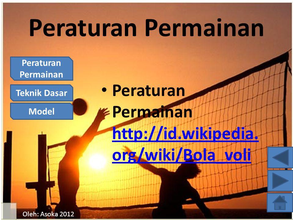 Peraturan Permainan Teknik Dasar Model Oleh: Asoka 2012 Peraturan Permainan Peraturan Permainan http://id.wikipedia.
