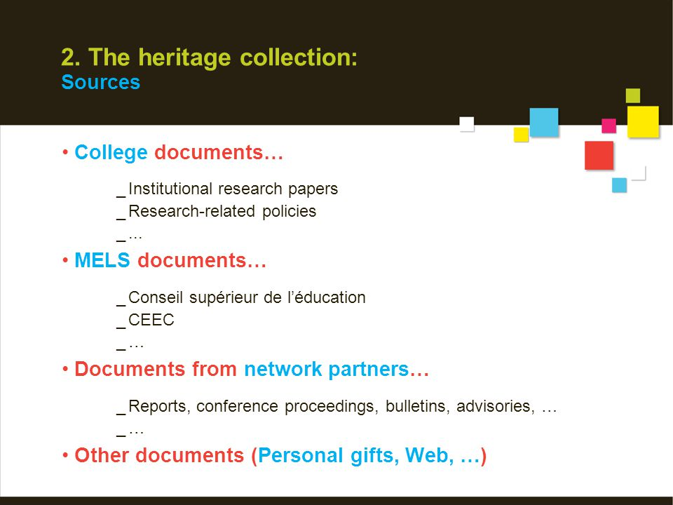 2. The heritage collection: Sources College documents… _Institutional research papers _Research-related policies _... MELS documents… _Conseil supérie