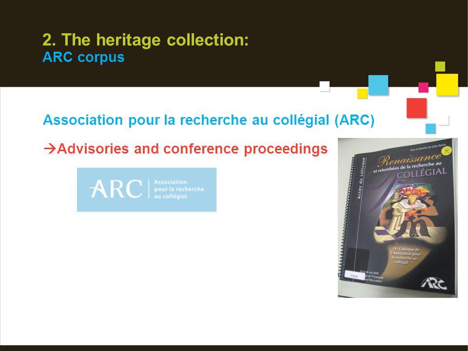 2. The heritage collection: ARC corpus Association pour la recherche au collégial (ARC)  Advisories and conference proceedings