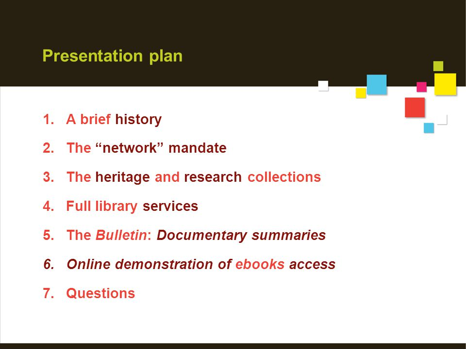 """Presentation plan 1.A brief history 2.The """"network"""" mandate 3.The heritage and research collections 4.Full library services 5.The Bulletin: Documentar"""