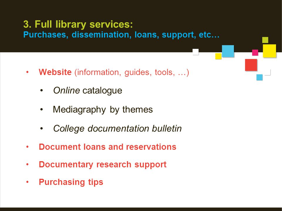 3. Full library services: Purchases, dissemination, loans, support, etc… Website (information, guides, tools, …) Online catalogue Mediagraphy by theme