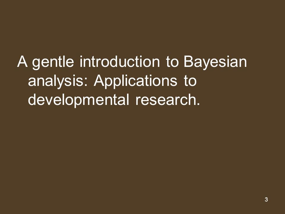 3 A gentle introduction to Bayesian analysis: Applications to developmental research.