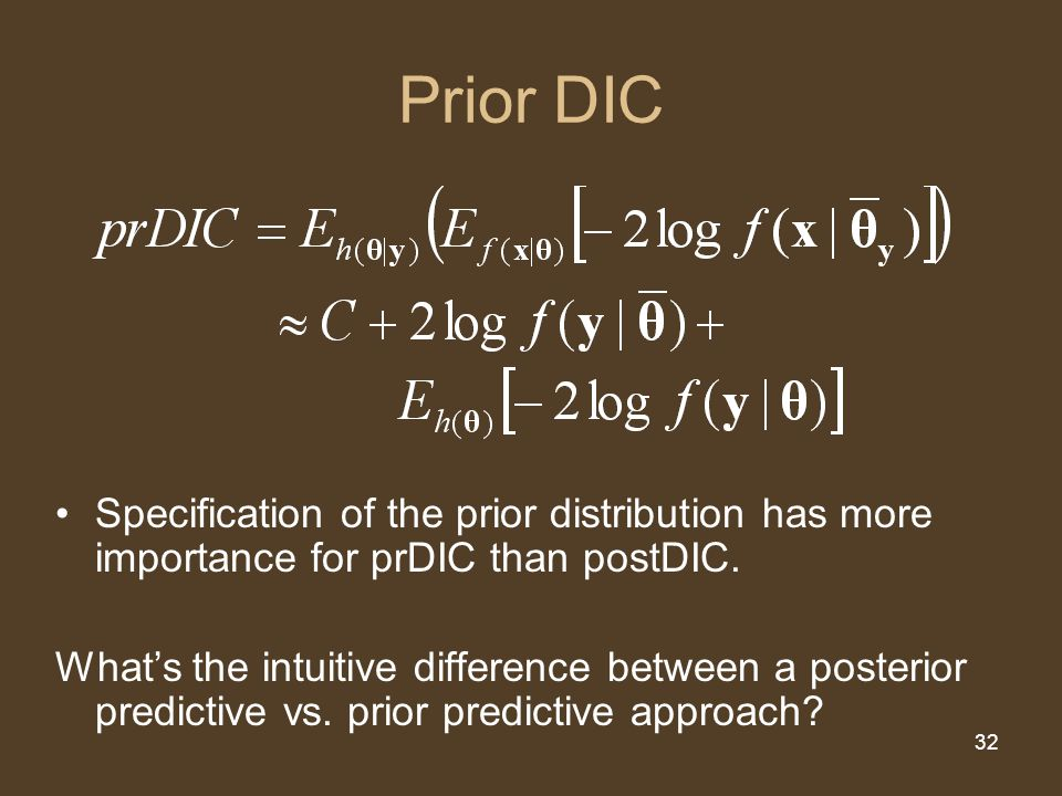 32 Prior DIC Specification of the prior distribution has more importance for prDIC than postDIC. What's the intuitive difference between a posterior p