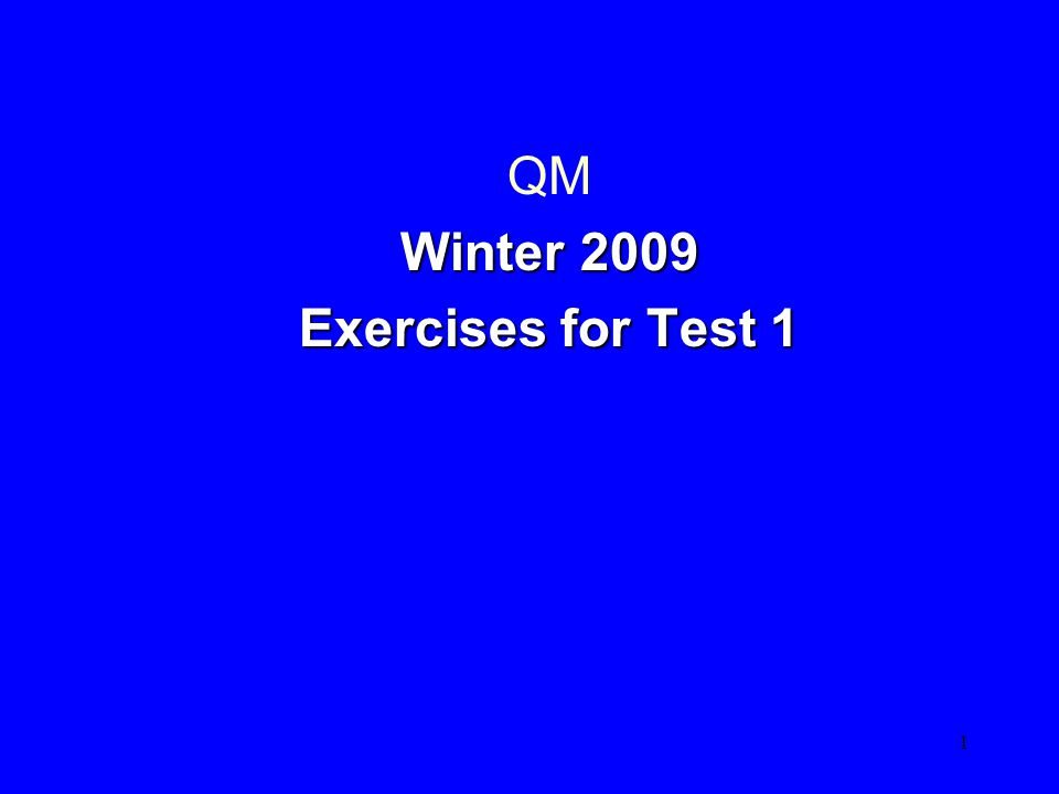 1 QM Winter 2009 Winter 2009 Exercises for Test 1 Exercises for Test 1 Chapter s 1- 4 Del Balso