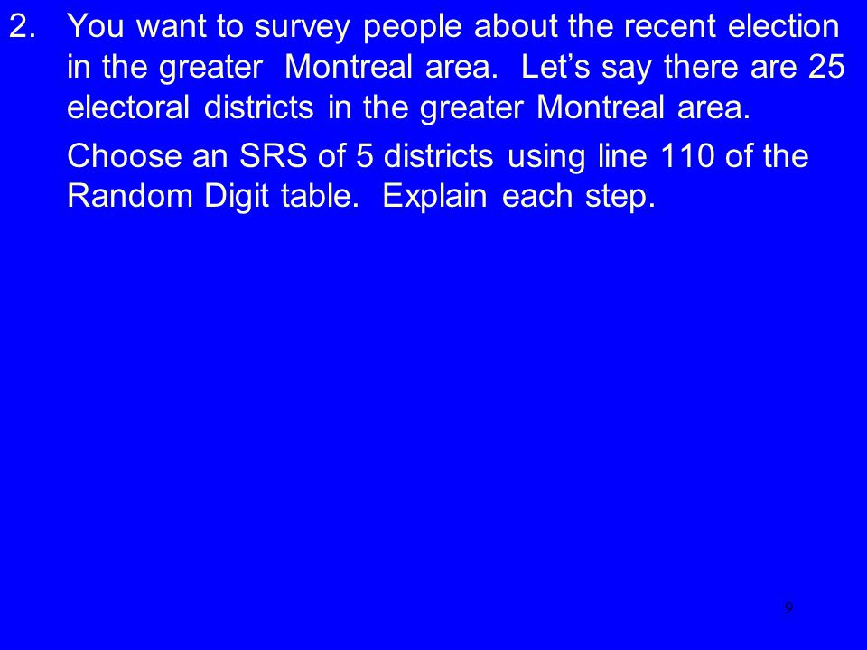 9 2.You want to survey people about the recent election in the greater Montreal area.