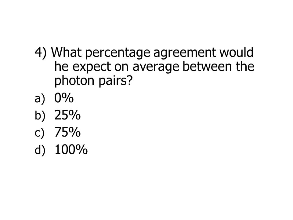 4) What percentage agreement would he expect on average between the photon pairs.