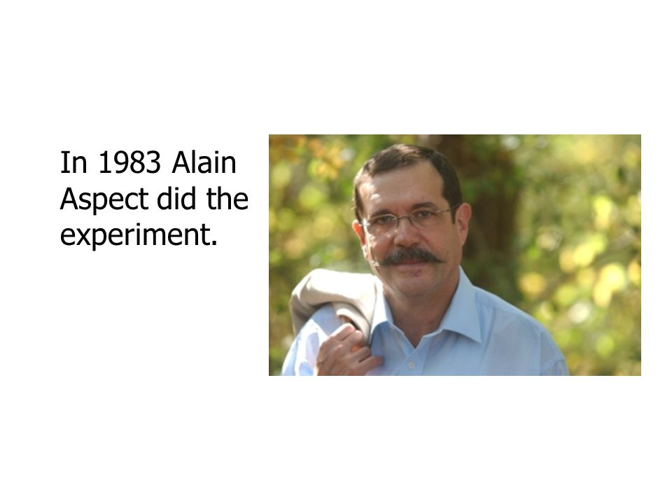 In 1983 Alain Aspect did the experiment.